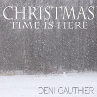 Christmas Time Is Here — Deni Gauthier