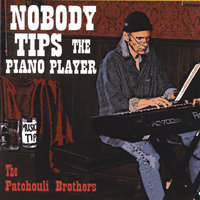 Nobody Tips The Piano Player — The Patchouli Brothers