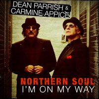 Northern Soul - I'm on My Way — Carmine Appice, Dean Parrish, Dean Parrish & Carmine Appice