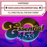 Happiness / I'll Take You All the Way There — Rudy Love & The Company Soul