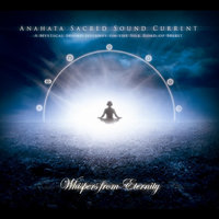 Whispers from Eternity — Anahata Sacred Sound Current