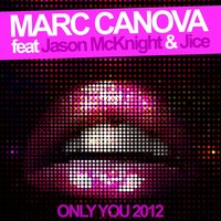 Only You 2012 — Marc Canova, Jason Mcknight & Jice