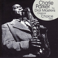The Dial Masters - Original Choice Takes — Charlie Parker