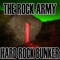 Hard Rock Bunker — The Rock Army