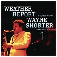 Weather Report Recordings Of Wayne Shorter Compositions 1 — Wayne Shorter