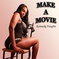 Make a Movie — Kennedy Vaughn