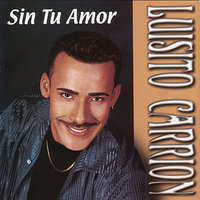 Sin Tu Amor — Luisito Carrion, Lusito Carrion