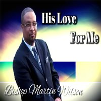 His Love for Me — Bishop Martin Wilson