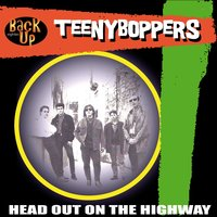 Head Out On the Highway — Teeny Boppers