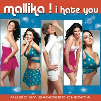 Mallika I Hate You — Sandeep Chowta