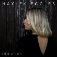Addiction — Hayley Eccles