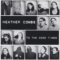 To the Good Times — Heather Combs Band