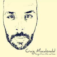 Songs from Life & Love — Craig Macdonald