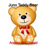Juno Teddy Bear — Andrew MC Donald