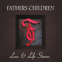 Love & Life Stories — Fathers Children