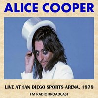 Live at San Diego Sports Arena, 1979 (Fm Radio Broadcast) — Alice Cooper