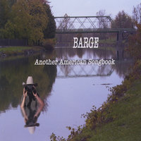Another American Songbook — Barge