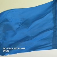 Dive — So Called Plan