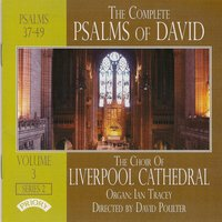 The Complete Psalms of David, Vol. 3 - Psalms 37-49 — Ian Tracey, Samuel Sebastian Wesley, David Poulter, Christopher Tambling, The Choir of Liverpool Cathedral, The Choir of Liverpool Cathedral|David Poulter|Ian Tracey