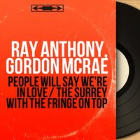 People Will Say We're in Love / The Surrey with the Fringe on Top — Ray Anthony, Gordon McRae, Van Alexander and His Orchestra, Ray Anthony, Gordon McRae