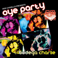 Oye Party — Rod Carrillo Presents Bodega Charlie