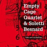 Take Care of Floating — Empty Cage Quartet, Soletti Besnard