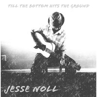 Till the Bottom Hits the Ground — Jesse Noll