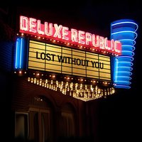 Lost Without You — Deluxe Republic