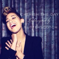 Cherish the Day (Reimagined) — Butterscotch