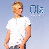 Given To Fly — Ola