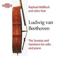 Beethoven: The Sonatas & Variations for Cello and Piano — Людвиг ван Бетховен, Raphael Wallfisch, John York