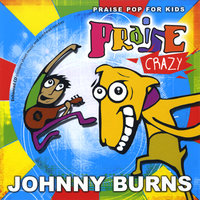 Praise Crazy — Johnny Burns