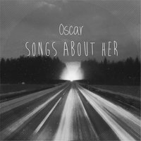 Songs About Her — Oscar