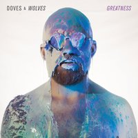 Greatness — Doves & Wolves