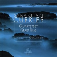Sebastian Currier: Quartetset, Quiet Time — Nicole Johnson, Cassatt Quartet, Jennifer Leshnower, Muneko Otani, Tawnya Popoff