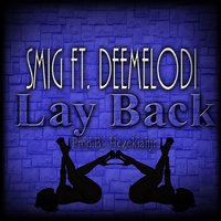 Lay Back (feat. Deemelodi) — Smig