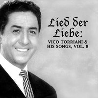 Lied der Liebe: Vico Torriani & His Songs, Vol. 8 — Vico Torriani