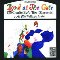 Byrd At The Gate — The Charlie Byrd Trio