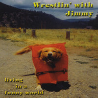 Living in a Funny World — Wrestlin' with Jimmy