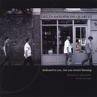 Dedicated to you but you weren't listening — Delta Saxophone Quartet