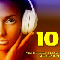Private Tech House Selection, Vol. 10 — сборник