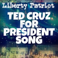 Ted Cruz for President Song — Liberty Patriot
