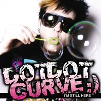 I'm Still Here — Dot Dot Curve