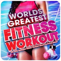 World's Greatest Fitness Workout - The Only Remixed Fitness Workout Album You'll Ever Need! — сборник