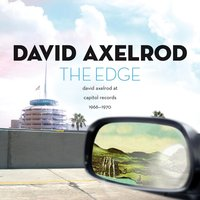 The Edge: David Axelrod At Capitol Records 1966-1970 — David Axelrod