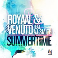 Summertime — Royaal & Venuto, Royaal & Venuto feat. AJ Smith