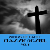 Wings of Faith: Classic Gospel, Vol. 1 — сборник
