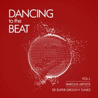 Dancing To The Beat (20 Super Groovy Tunes), Vol. 1 — сборник
