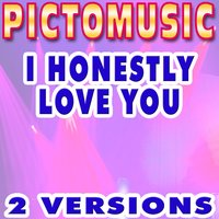 I Honestly Love You — Pictomusic
