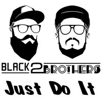 Just Do It — Black Brothers